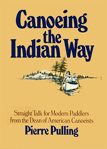 Pierre Pulling: Canoeing the Indian Way